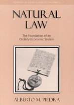 Natural Law : The Foundation of an Orderly Economic System - Alberto M. Piedra