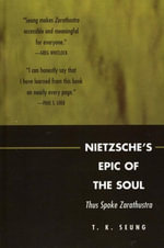 Nietzsche's Epic of the Soul : Thus Spoke Zarathustra - T. K. Seung