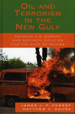 Oil and Terrorism in the New Gulf : Framing U.S. Energy and Security Policies for the Gulf of Guinea - James J.F. Forest