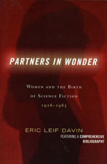 Partners in Wonder : Women and the Birth of Science Fiction, 1926-1965 - Eric Leif Davin