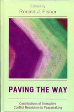 Paving the Way : Contributions of Interactive Conflict Resolution to Peacemaking