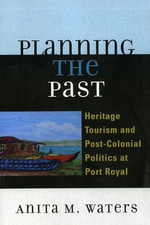 Planning the Past : Heritage Tourism and Post-Colonial Politics at Port Royal - Anita M. Waters