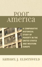 Poor America : A Comparative-Historical Study of Poverty in the U.S. and Western Europe - Samuel J. Eldersveld