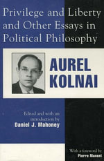 Privilege and Liberty and Other Essays in Political Philosophy - Aurel Kolnai