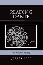 Reading Dante : The Pursuit of Meaning - Jesper Hede