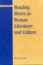 Reading Rivers in Roman Literature and Culture - Prudence J. Jones
