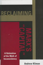 Reclaiming Marx's 'Capital' : A Refutation of the Myth of Inconsistency - Andrew Kliman