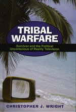 Tribal Warfare : Survivor and the Political Unconscious of Reality Television - Christopher J. Wright