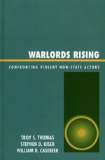 Warlords Rising : Confronting Violent Non-State Actors - Troy S. Thomas