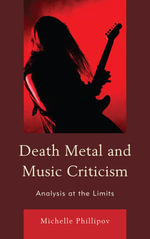 Death Metal and Music Criticism : Analysis at the Limits - Michelle Phillipov