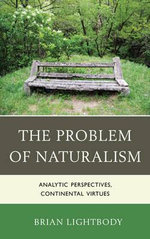 The Problem of Naturalism : Analytic Perspectives, Continental Virtues - Brian Lightbody