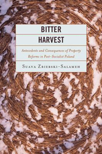 Bitter Harvest : Antecedents and Consequences of Property Reforms in Post-socialist Poland - Suava Zbierski-Salameh