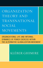 Organization Theory and Transnational Social Movements : Organizational Life and Internal Dynamics of Power Exercise within the Alternative Globalizati - Kleber Bertrand Ghimire