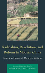 Radicalism, Revolution, and Reform in Modern China : Essays in Honor of Maurice Meisner - Catherine Lynch