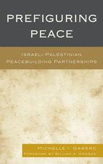 Prefiguring Peace : Israeli-Palestinian Peacebuilding Partnerships - Michelle I. Gawerc