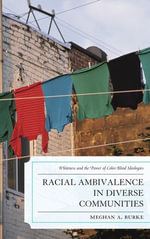 Racial Ambivalence in Diverse Communities : Whiteness and the Power of Color-Blind Ideologies - Meghan A. Burke