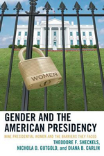 Gender and the American Presidency : Nine Presidential Women and the Barriers They Faced - Theodore F. Sheckels