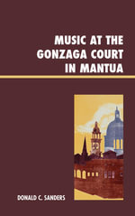 Music at the Gonzaga Court in Mantua - Donald C. Sanders