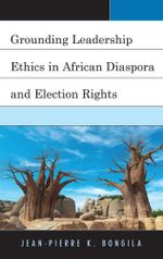 Grounding Leadership Ethics in African Diaspora and Election Rights - Jean-Pierre K. Bongila