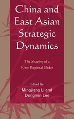 China and East Asian Strategic Dynamics : The Shaping of a New Regional Order - Mingjiang Li