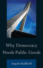 Why Democracy Needs Public Goods - Angela Kallhoff