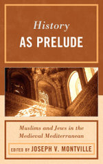 History as Prelude : Muslims and Jews in the Medieval Mediterranean