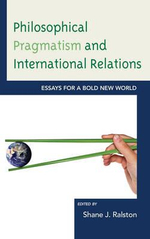 Philosophical Pragmatism and International Relations : Essays for a Bold New World