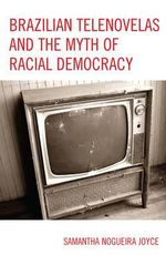 Brazilian Telenovelas and the Myth of Racial Democracy : Critical Studies in Television - Samantha Nogueira Joyce