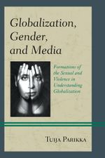 Globalization, Gender, and Media : Formations of the Sexual and Violence in Understanding Globalization - Tuija Parikka