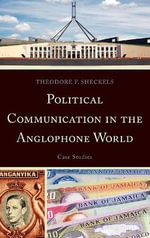 Political Communication in the Anglophone World : Case Studies - Theodore F. Sheckels