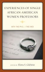 Experiences of Single African-American Women Professors : With this Ph.D., I Thee Wed - Eletra S. Gilchrist