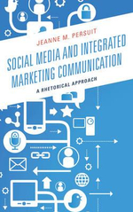 Social Media and Integrated Marketing Communication : A Rhetorical Approach - Jeanne M. Persuit