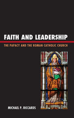 Faith and Leadership : The Papacy and the Roman Catholic Church - Michael P. Riccards