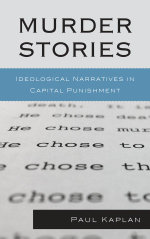 Murder Stories : Ideological Narratives in Capital Punishment - Paul Kaplan