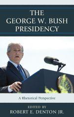 The George W. Bush Presidency : A Rhetorical Perspective