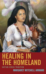 Healing in the Homeland : Haitian Vodou Tradition - Margaret Mitchell Armand