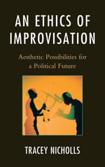 An Ethics of Improvisation : Aesthetic Possibilities for a Political Future - Tracey Nicholls