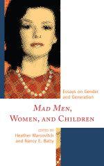 Mad Men, Women, and Children : Essays on Gender and Generation