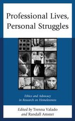 Professional Lives, Personal Struggles : Ethics and Advocacy in Research on Homelessness
