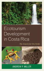 Ecotourism Development in Costa Rica : The Search for Oro Verde - Andrew P. Miller