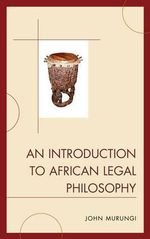 An Introduction to African Legal Philosophy - John Murungi