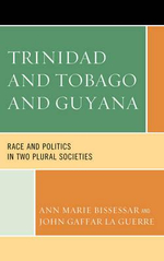 Trinidad and Tobago and Guyana : Race and Politics in Two Plural Societies - Ann Marie Bissessar
