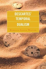 Descartes' Temporal Dualism - Rebecca Lloyd Waller