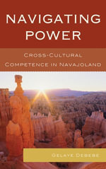 Navigating Power : Cross-Cultural Competence in Navajo Land - Gelaye Debebe