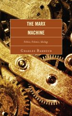 The Marx Machine : Politics, Polemics, Ideology - Charles Barbour