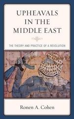 Upheavals in the Middle East : The Theory and Practice of a Revolution - Ronen A. Dr. Cohen