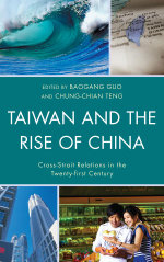 Taiwan and the Rise of China : Cross-Strait Relations in the Twenty-first Century