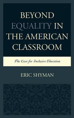 Beyond Equality in the American Classroom : The Case for Inclusive Education - Eric Shyman