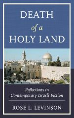 Death of a Holy Land : Reflections in Contemporary Israeli Fiction - Rose L. Levinson