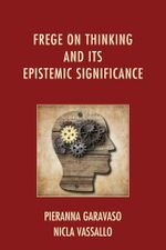 Frege on Thinking and Its Epistemic Significance - Pieranna Garavaso